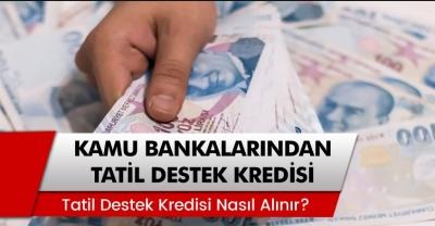 Kamu Bankalarından Tatil Destek Kredisi! Tatil Destek Kredisi Nasıl Alınır?