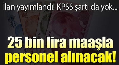 KPSS Şartı Olmadan! 25 Bin Maaşla Personel Alınacak...