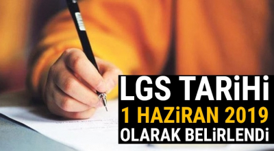 LGS tarihi 1 Haziran 2019 olarak belirlendi