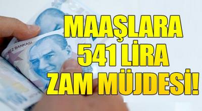 Maaşlara 541 zam lira müjdesi
