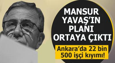 Mansur Yavaş'ın planı ortaya çıktı Ankara'da 22 bin 500 işçi kıyımı!