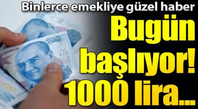 Milyonlarca emekliye güzel haber! bugün başlıyor 1000 lira