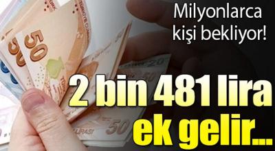 Milyonlarca kişiyi bekliyor! 2 bin 481 lira ek gelir...