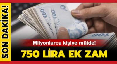 Milyonlarca kişiyi ilgilendiriyor! 750 lira ek zam...