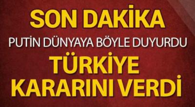 Putin dünyaya böyle duyurdu Türkiye kararını verdi