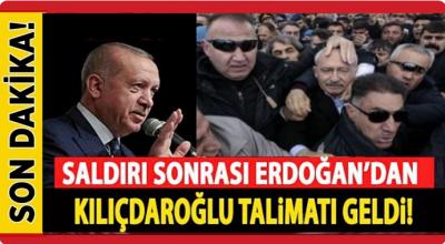 Saldırı sonrası Erdoğan'dan Kılıçdaroğlu talimatı geldi