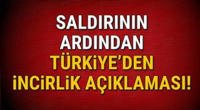 Saldırının ardından Türkiye'den incirlik açıklaması