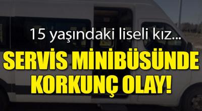 Servis minibüsünde korkunç olay! 15 yaşındaki kız