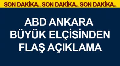 ABD Ankara büyük elçisinden açıklama