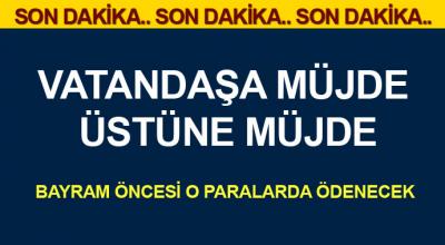 Son Dakika: Bayram öncesi o paralarda ödenecek!