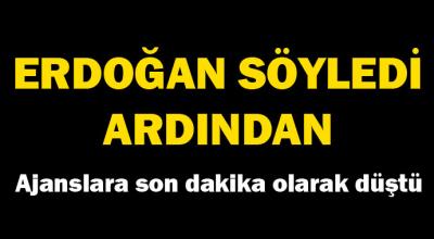 Son dakika: Erdoğan söyledi, ardından...