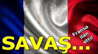 Son Dakika Fransa Savaş İlan Etti