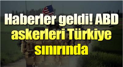 Son dakika... Haberler geldi! ABD askerleri Türkiye sınırında