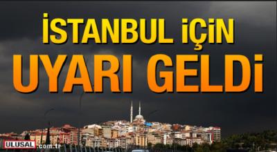 Son Dakika: İstanbul için korkutan uyarı