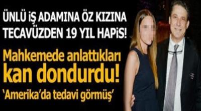 Son Dakika: mide bulandıran olay! Tanınmış Türk iş adamı kızına cinsel istismar...