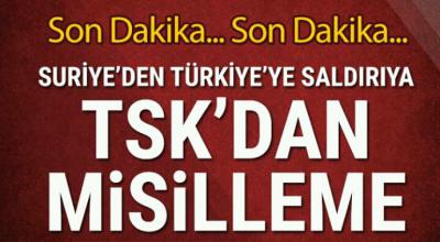 Suriye'den Türkiye'ye saldırıdan TSK'dan misilleme