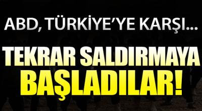 Tekrar saldırmaya başladılar! ABD, Türkiye'ye karşı...