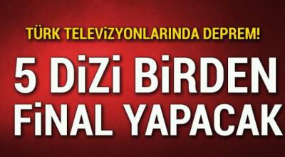 Türk televizyonlarında deprem 5 dizi birden final yapacak
