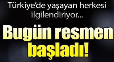 Türkiyede yaşayan herkezi ilgilendiriyor! Bugün Resmen başladı