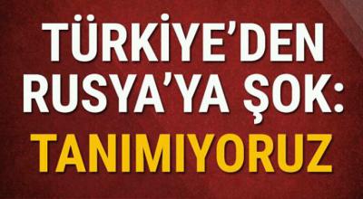 Türkiye'den Rusya'ya Sok Tanımıyoruz