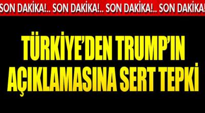 Türkiye'den Trump'un  sözlerine sert tepki!