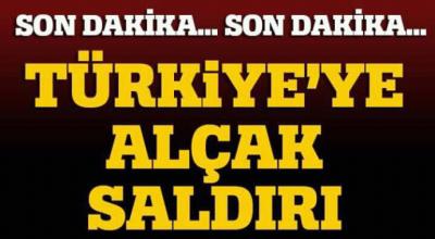 Türkiye'ye Alçak Saldırı