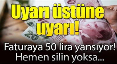 Uyarı üstüne uyarı faturaya 50 lira yansıyo hemen silin