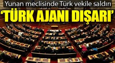 Yunan meclisinde Türk vekile saldırı! 'Türk vekili çık dışarı'